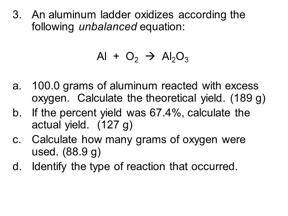 An aluminum ladder oxidizes according the following unbalanced equation: