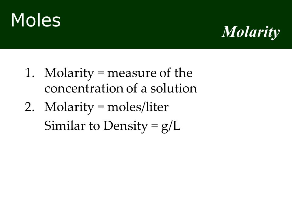 Molarity 1. Molarity = measure of the concentration of a solution