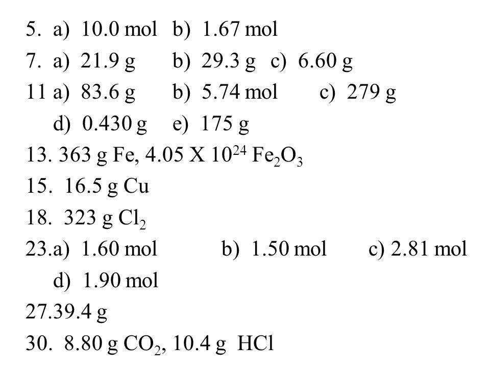 a) 10.0 mol b) 1.67 mol a) 21.9 g b) 29.3 g c) 6.60 g. a) 83.6 g b) 5.74 mol c) 279 g. d) 0.430 g e) 175 g.