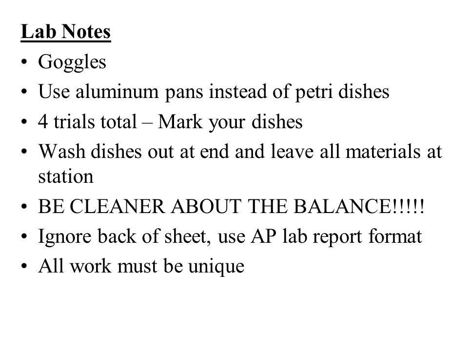 Lab Notes Goggles. Use aluminum pans instead of petri dishes. 4 trials total – Mark your dishes.