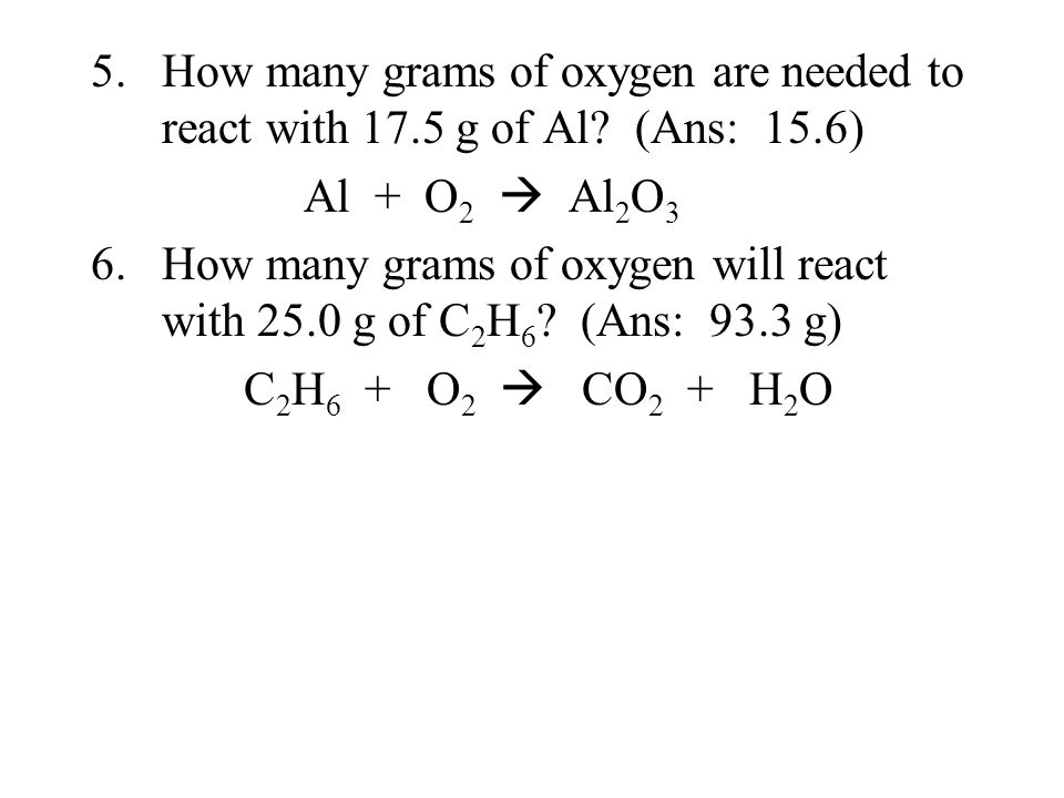 5. How many grams of oxygen are needed to react with 17. 5 g of Al