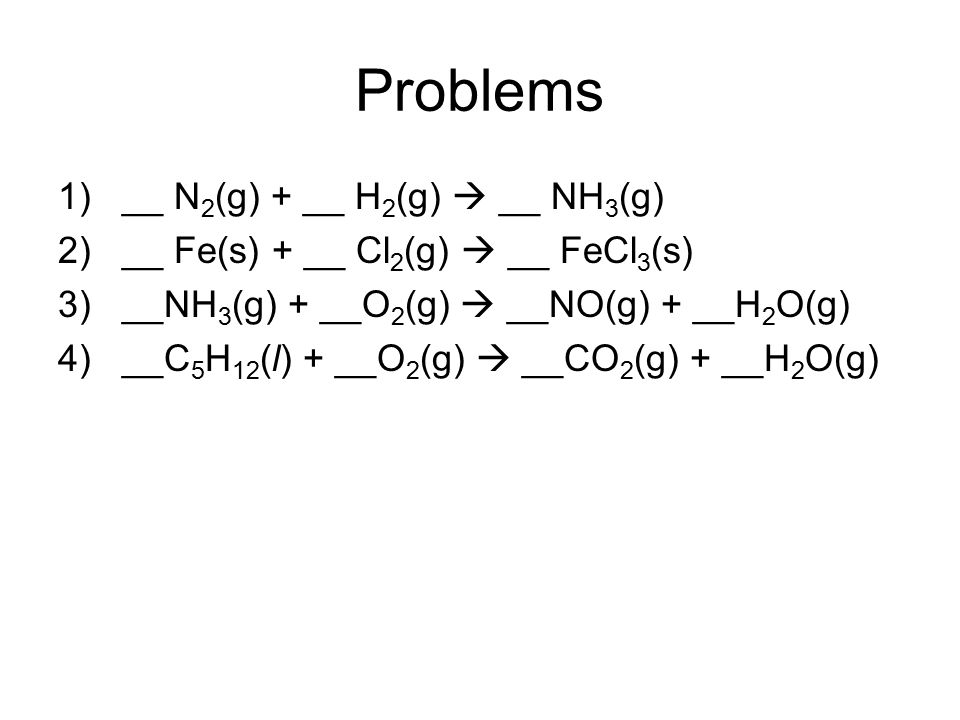 Problems __ N2(g) + __ H2(g)  __ NH3(g)