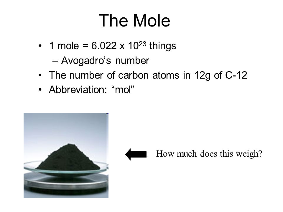 The Mole 1 mole = 6.022 x 1023 things Avogadro's number