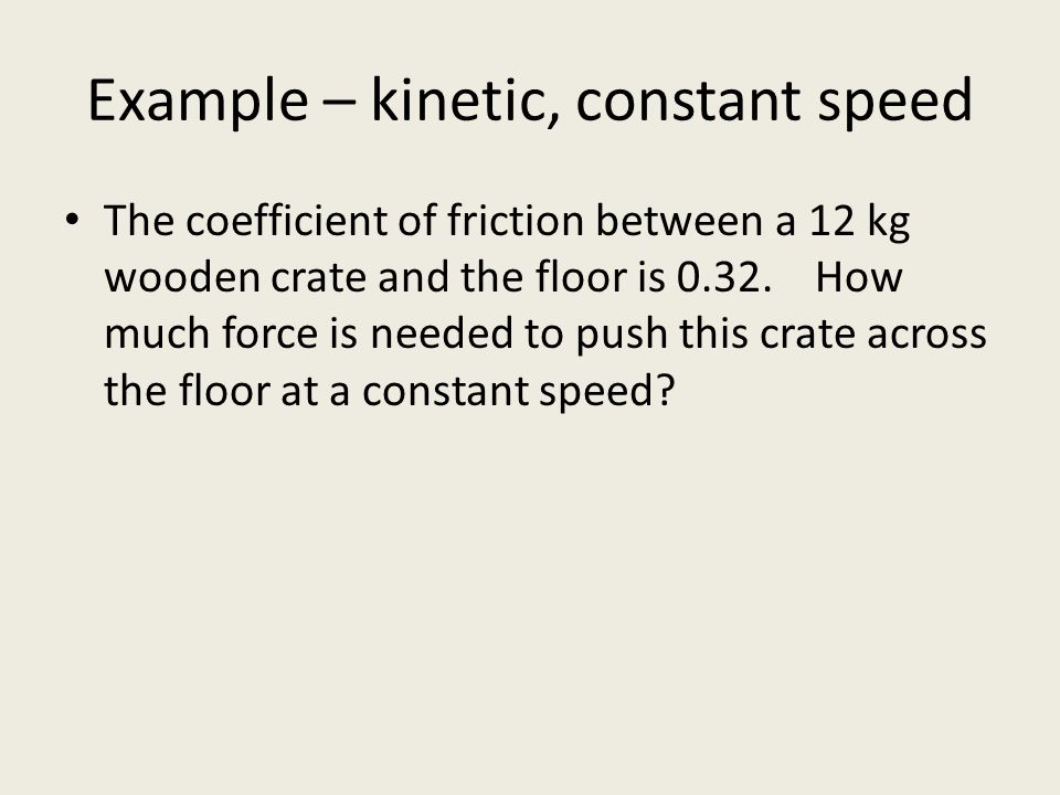 Example – kinetic, constant speed