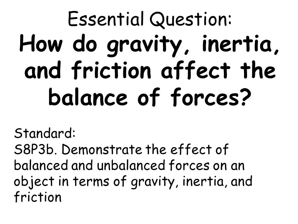 Essential Question: How do gravity, inertia, and friction affect the balance of forces