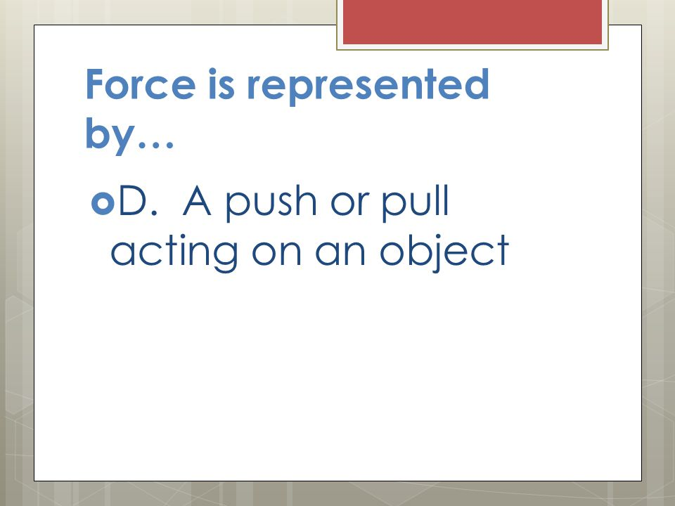 Force is represented by…