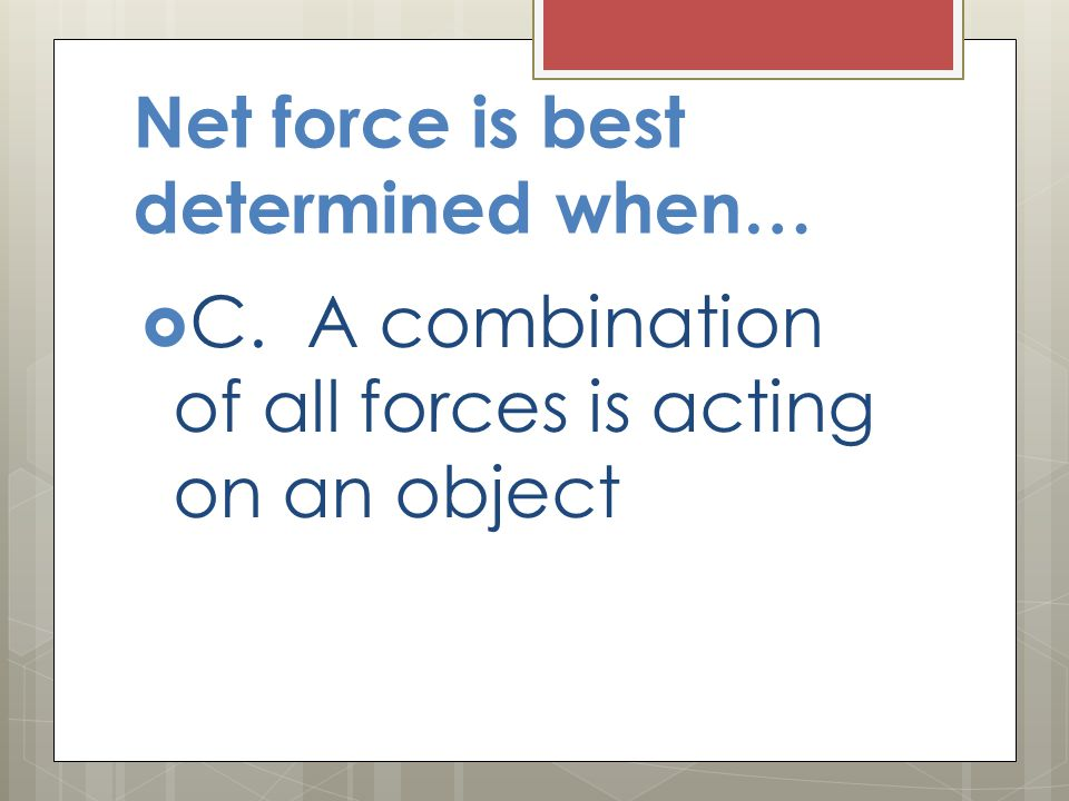 Net force is best determined when…