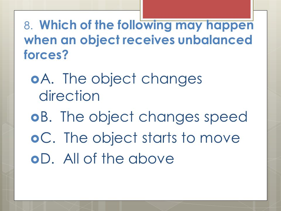 A. The object changes direction B. The object changes speed