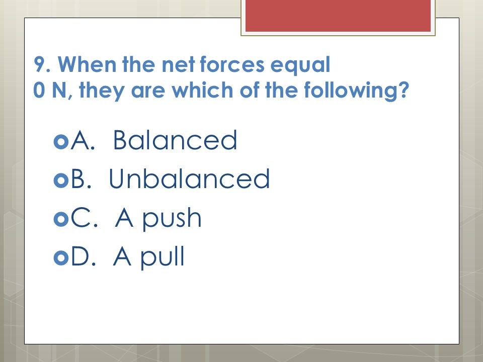 9. When the net forces equal 0 N, they are which of the following
