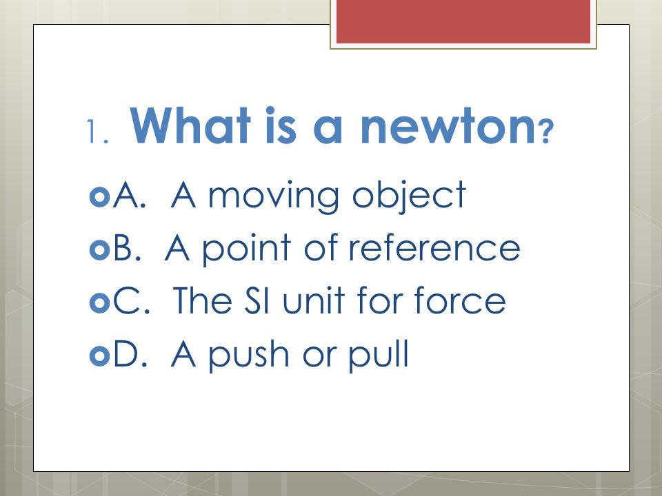 A. A moving object B. A point of reference C. The SI unit for force