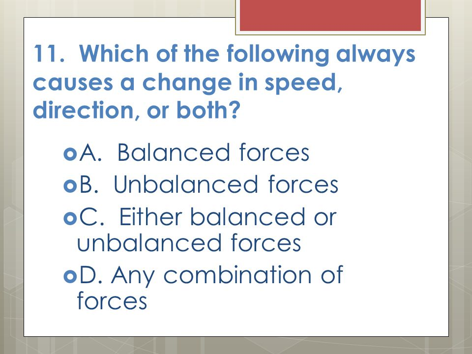 C. Either balanced or unbalanced forces D. Any combination of forces