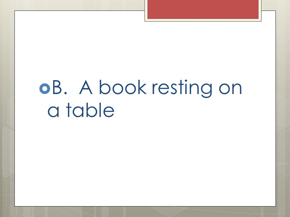 B. A book resting on a table