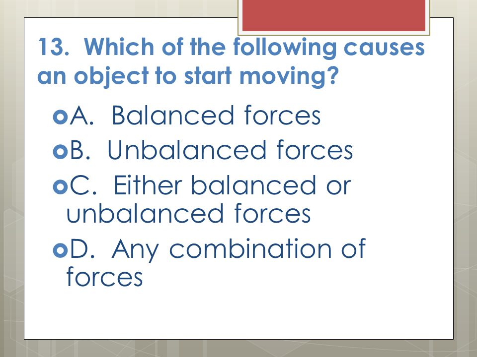 13. Which of the following causes an object to start moving