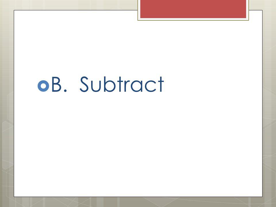 B. Subtract