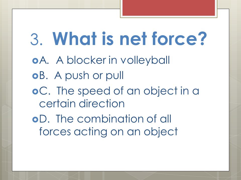 3. What is net force A. A blocker in volleyball B. A push or pull