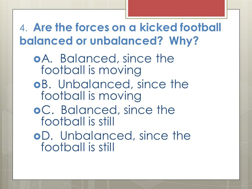 4. Are the forces on a kicked football balanced or unbalanced Why
