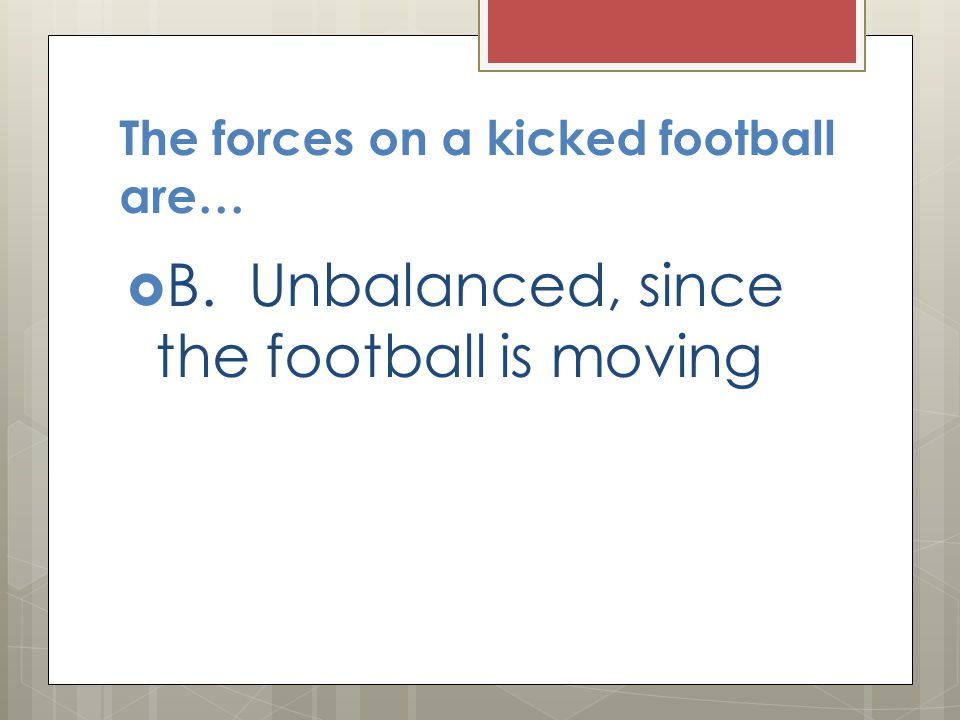 The forces on a kicked football are…