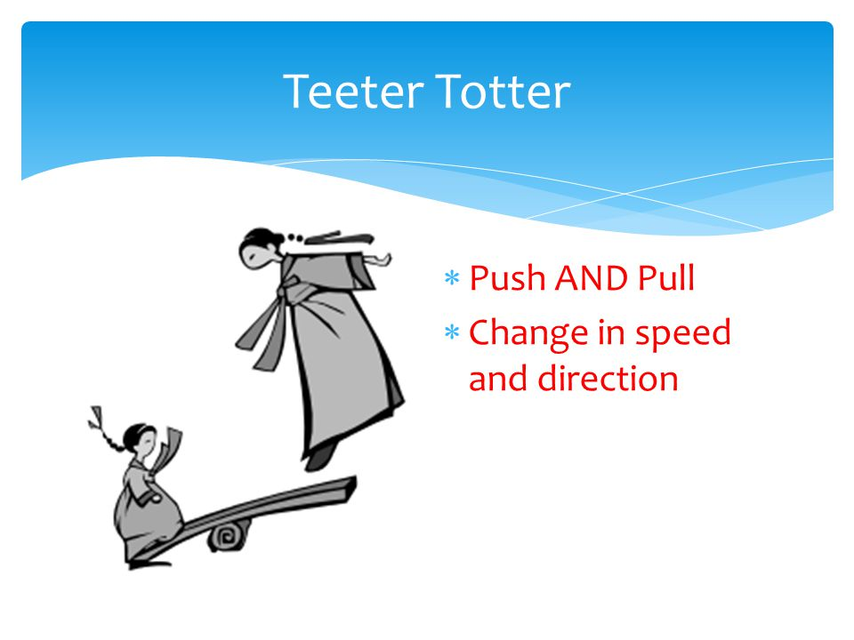 Teeter Totter Push AND Pull Change in speed and direction
