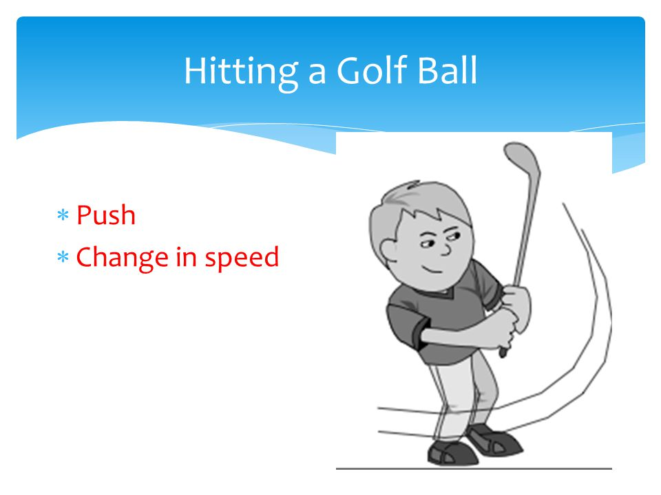 Hitting a Golf Ball Push Change in speed