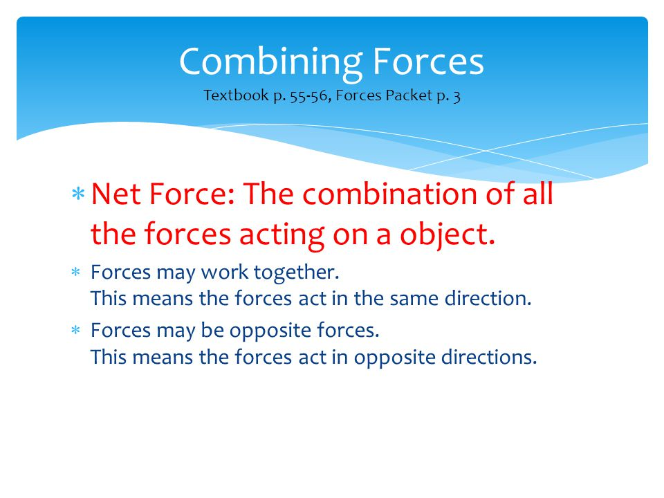 Combining Forces Textbook p. 55-56, Forces Packet p. 3