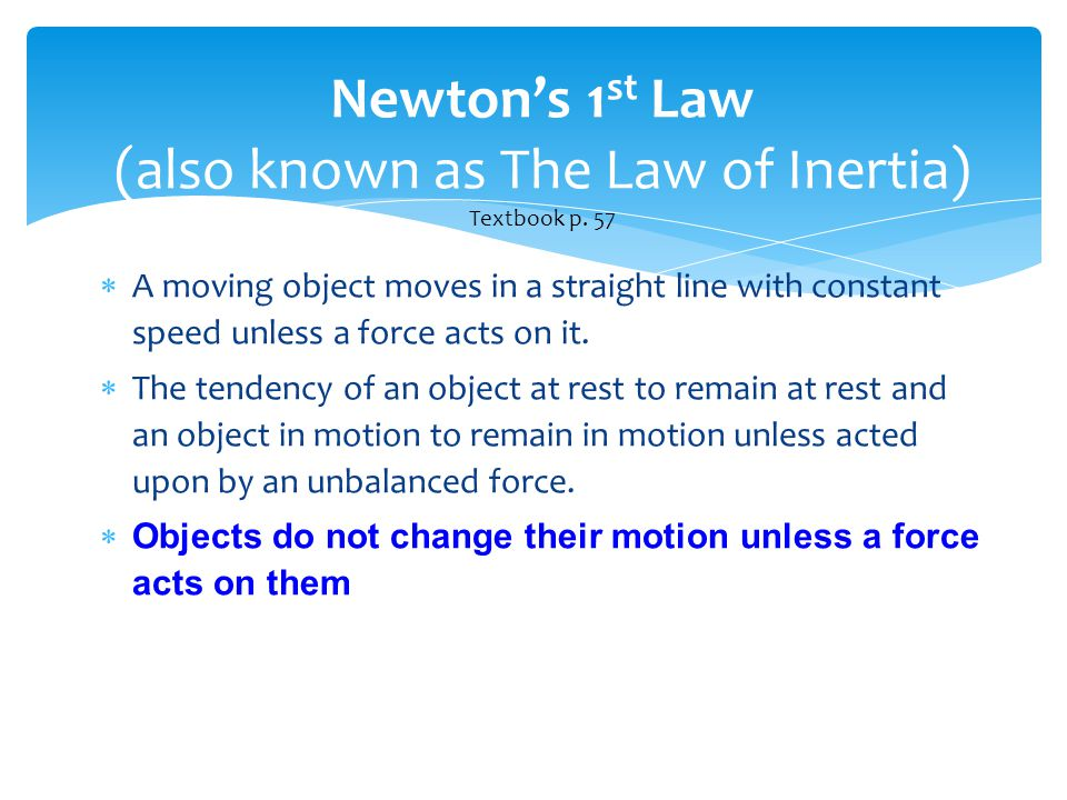 Newton's 1st Law (also known as The Law of Inertia) Textbook p. 57