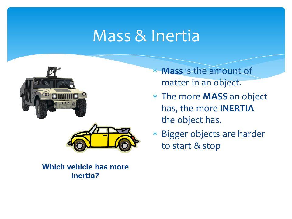 Which vehicle has more inertia