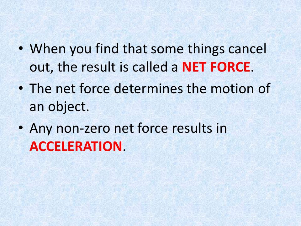 When you find that some things cancel out, the result is called a NET FORCE.