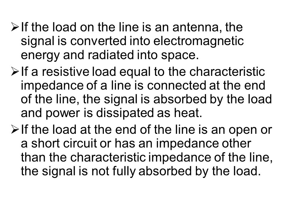 If the load on the line is an antenna, the signal is converted into electromagnetic energy and radiated into space.