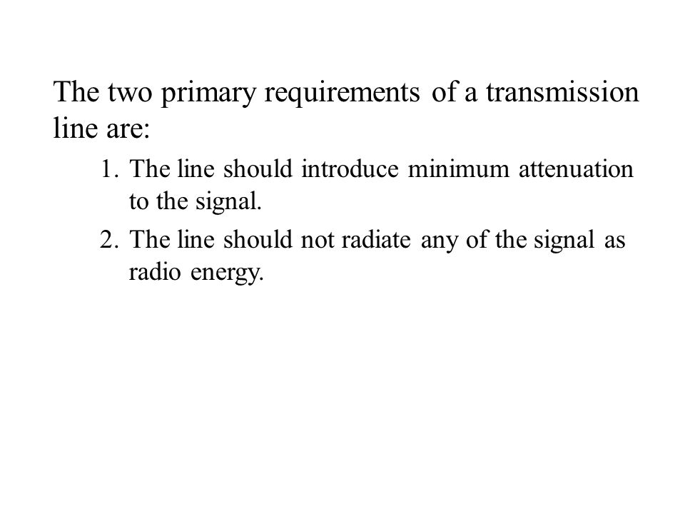 The two primary requirements of a transmission line are: