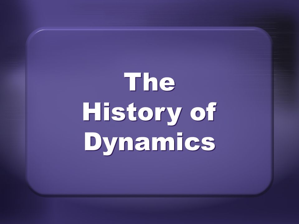 The History of Dynamics