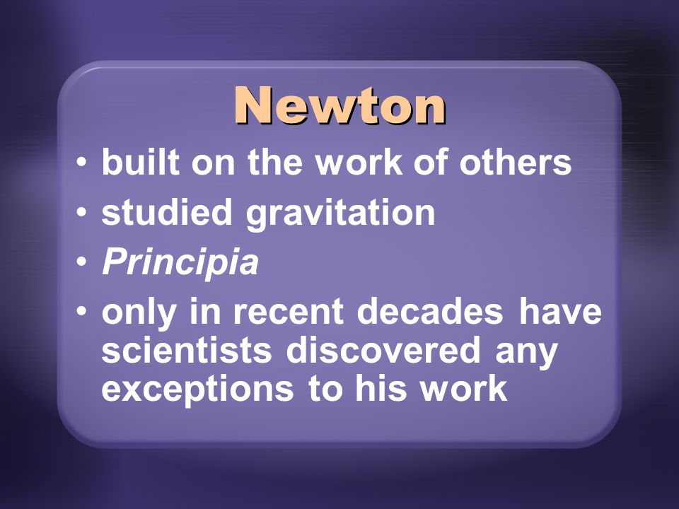 Newton built on the work of others studied gravitation Principia