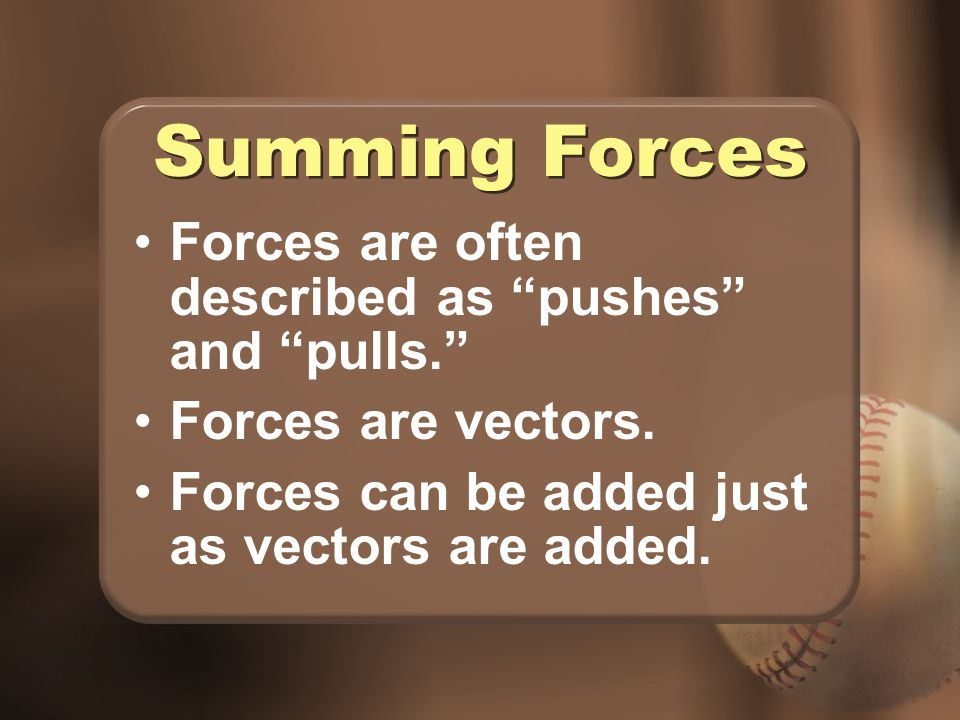 Summing Forces Forces are often described as pushes and pulls.