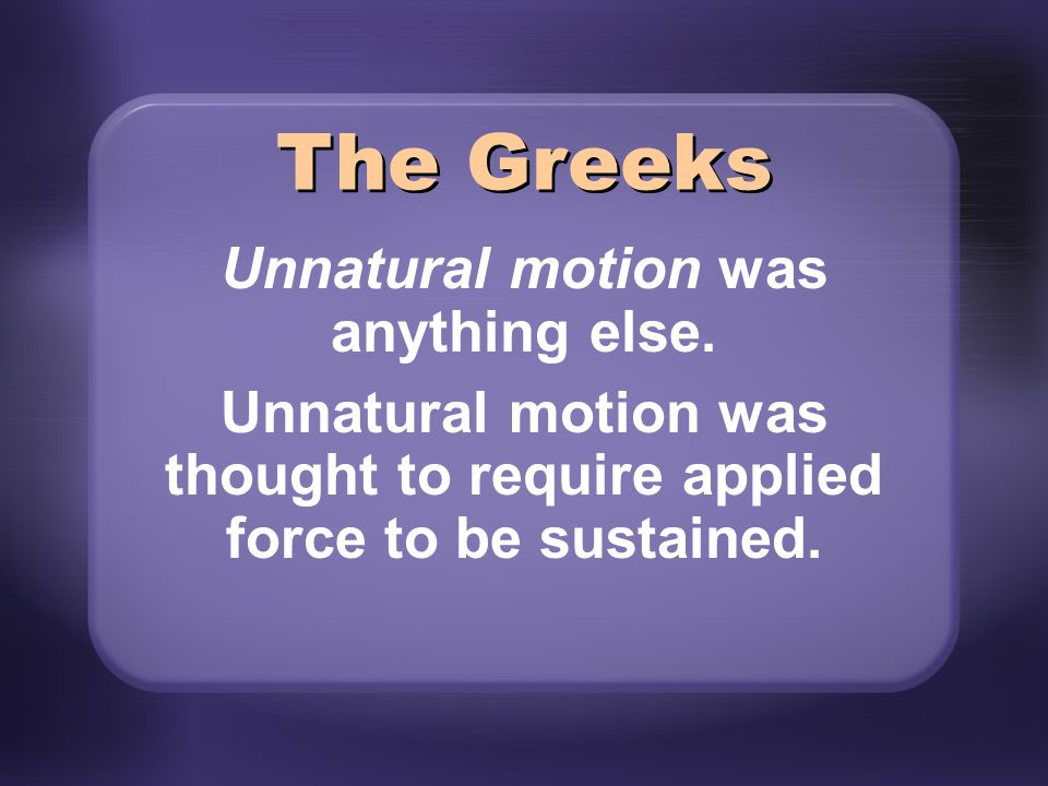 The Greeks Unnatural motion was anything else.
