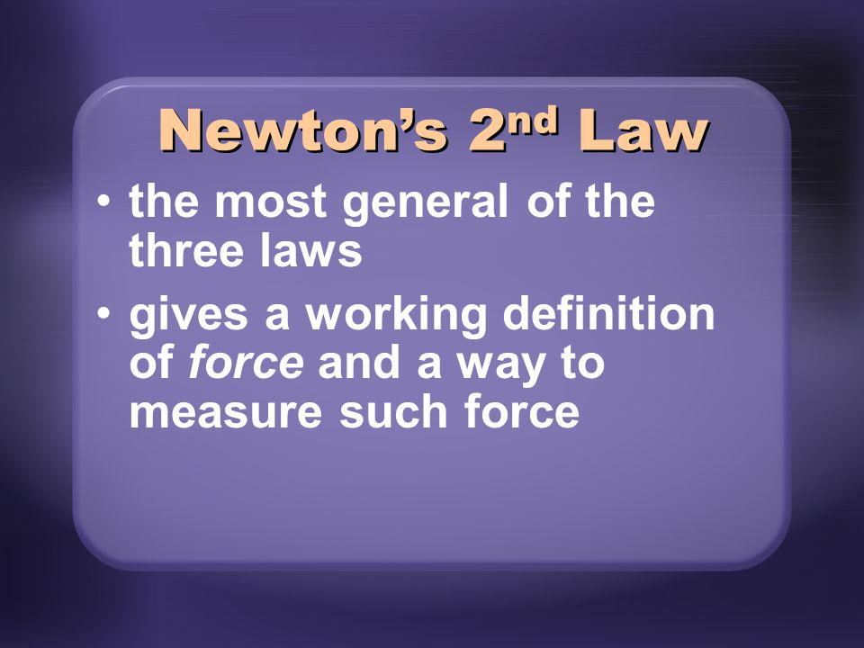 Newton's 2nd Law the most general of the three laws