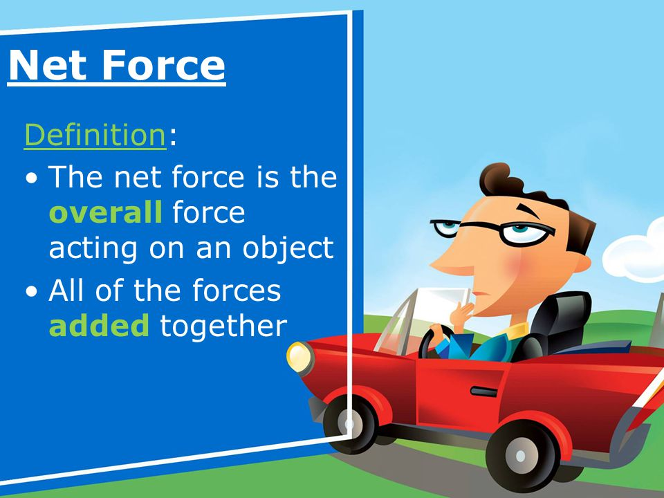 Net Force Definition: The net force is the overall force acting on an object.
