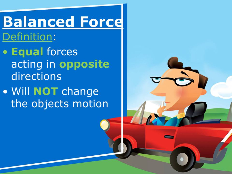 Balanced Force Definition: Equal forces acting in opposite directions