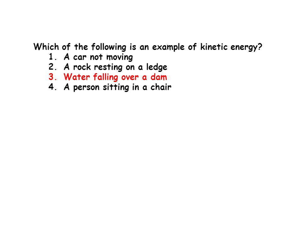 Which of the following is an example of kinetic energy