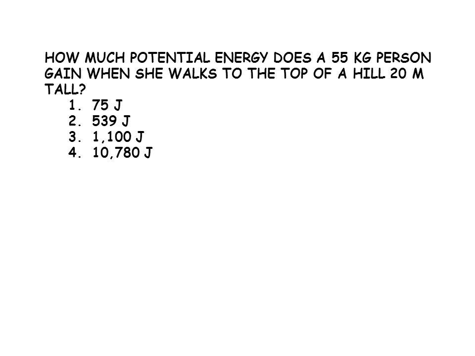 How much potential energy does a 55 kg person gain when she walks to the top of a hill 20 m tall