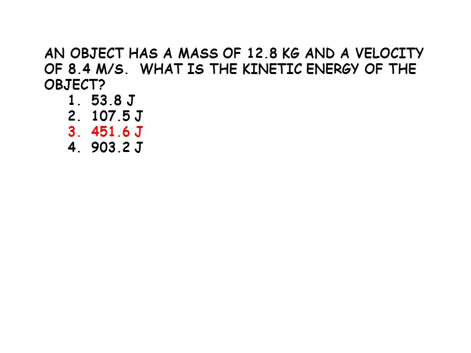 An object has a mass of 12. 8 kg and a velocity of 8. 4 m/s