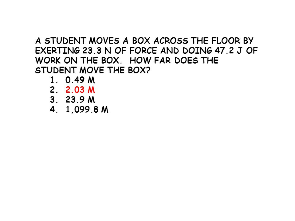 A student moves a box across the floor by exerting 23