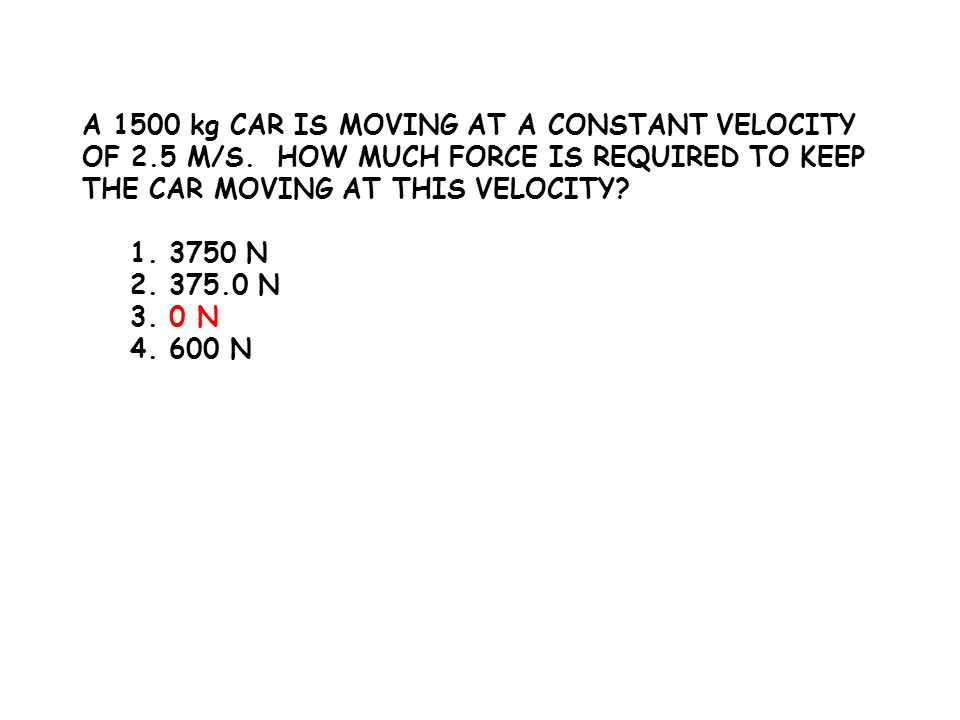 A 1500 kg CAR IS MOVING AT A CONSTANT VELOCITY OF 2. 5 M/S