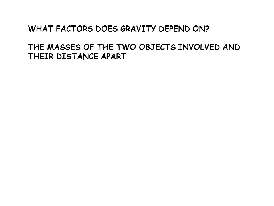 WHAT FACTORS DOES GRAVITY DEPEND ON