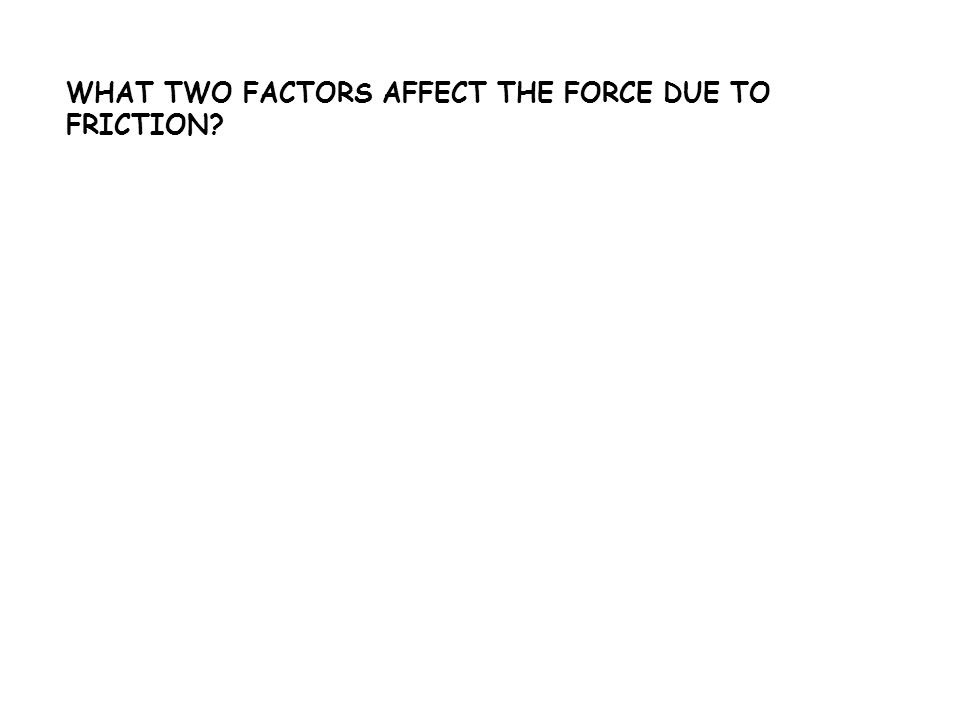 What two factors affect the force due to friction