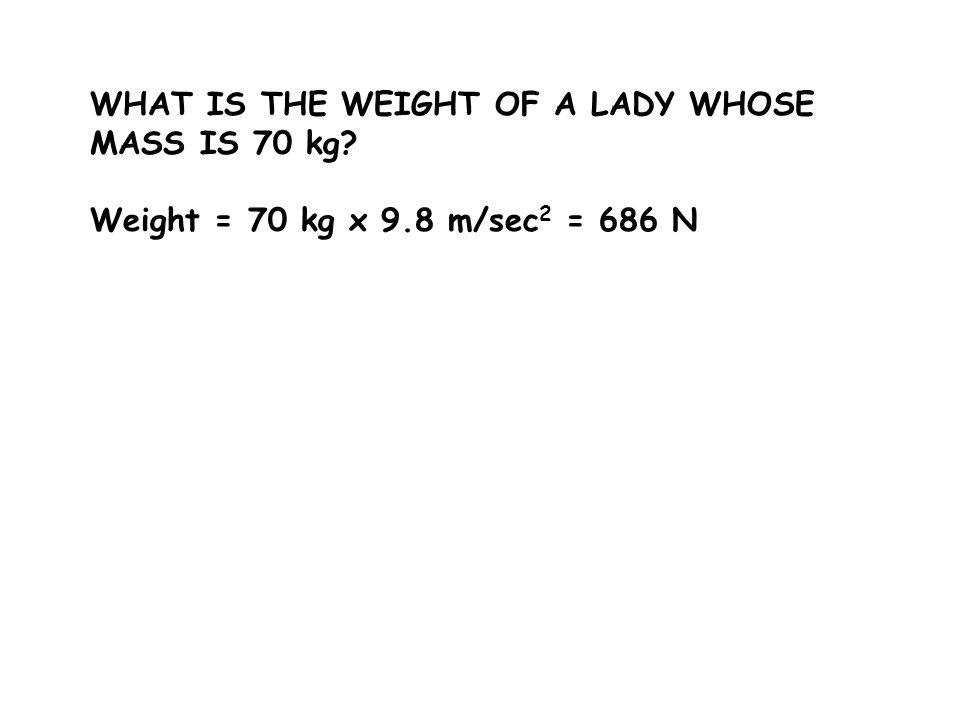 WHAT IS THE WEIGHT OF A LADY WHOSE MASS IS 70 kg