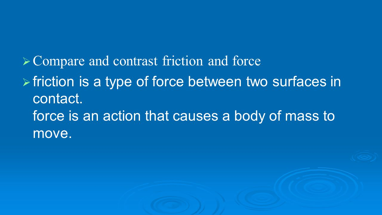 Compare and contrast friction and force