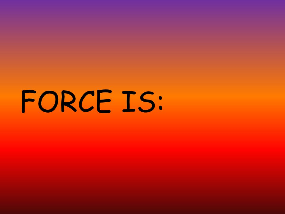 FORCE IS: