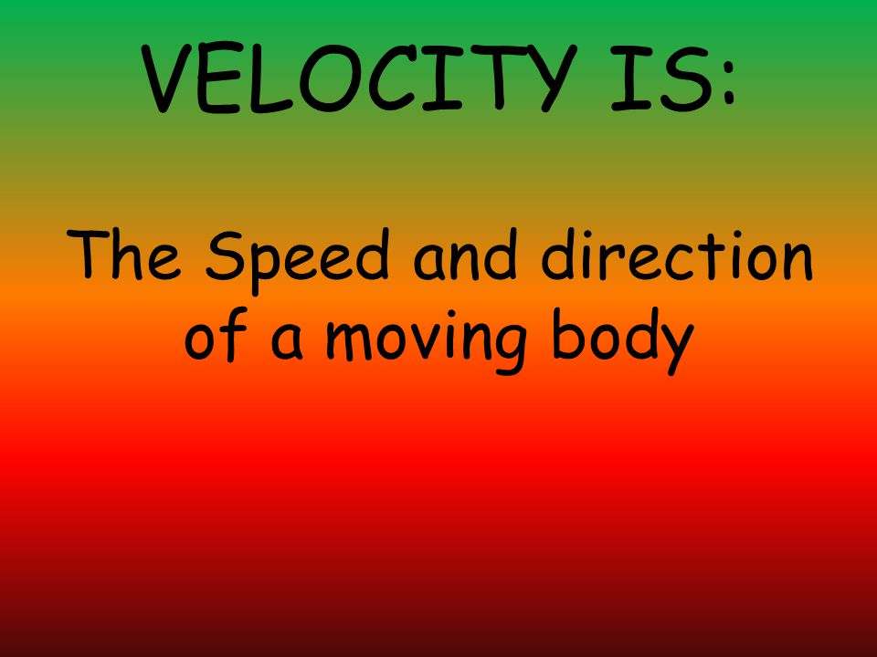 The Speed and direction of a moving body