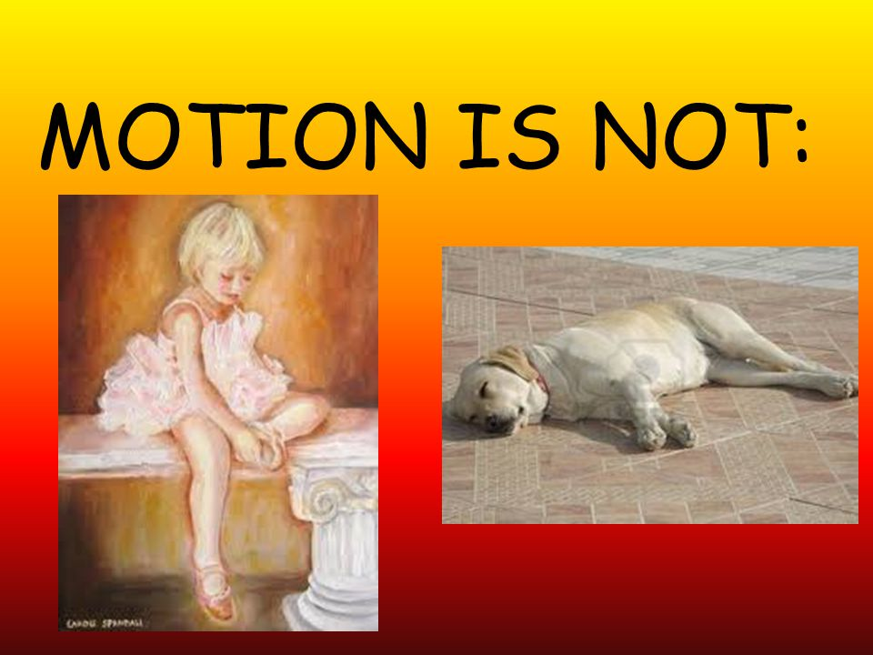 MOTION IS NOT: