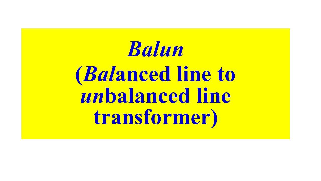 Balun (Balanced line to unbalanced line transformer)