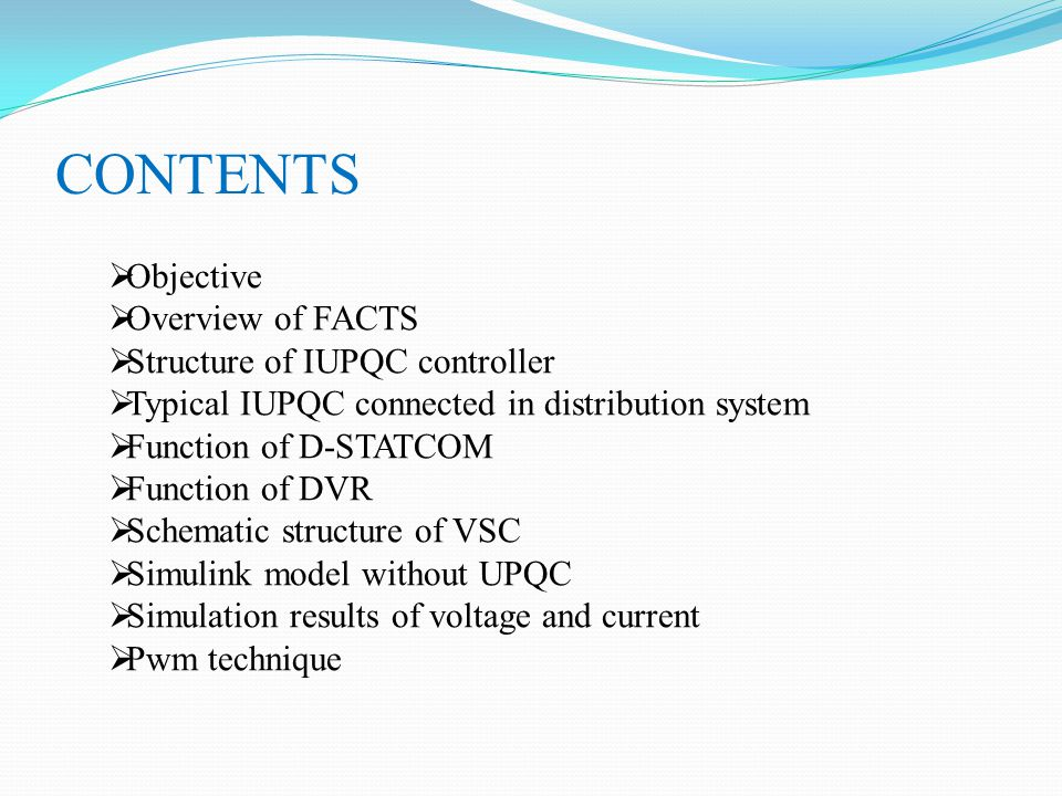 CONTENTS Objective Overview of FACTS Structure of IUPQC controller